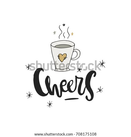 Cheers with a cup of tea. Hand drawn Christmas lettering. Cute New Year phrase. Vector illustration.