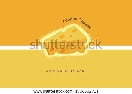 """Cheese Lover concept for business. Advertisement about cheese. """"Love is cheese """" text on yellow background and Slice of cheese ."""