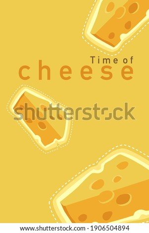 """Cheese Lover concept for business. Advertisement about cheese. """"Time of Cheese """" text  and slice of cheese on yellow background.Vertical"""