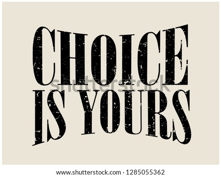CHOICE IS YOURS,slogan graphic for t-shirt,vector