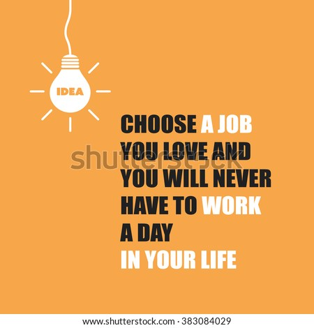 choose a job you love and you