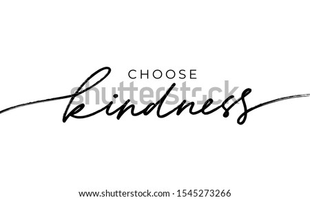 Choose kindness hand drawn vector calligraphy. Brush pen style modern lettering. Ink illustration isolated on white background. Inspirational and positive quote for World Kindness Day and relationship