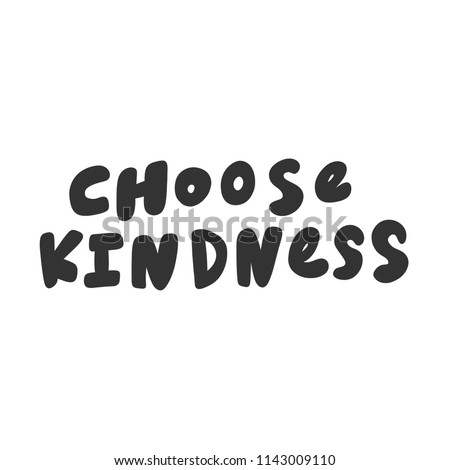 Choose kindness. Sticker for social media content. Vector hand drawn illustration design. Bubble pop art comic style poster, t shirt print, post card, video blog cover