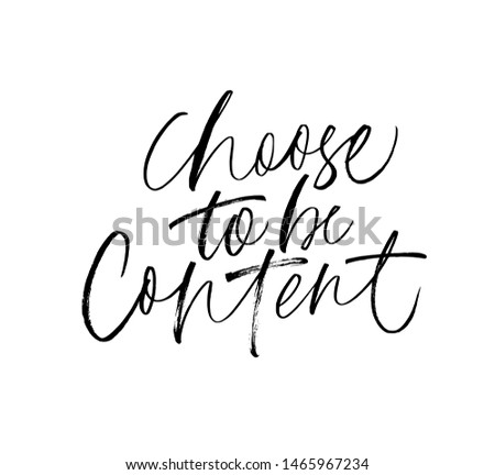 Choose to be content ink pen vector calligraphy. Motivating slogan handwritten lettering. Resolute attitude, perseverance motto. Inspirational quote, life wisdom. T shirt decorative inscription