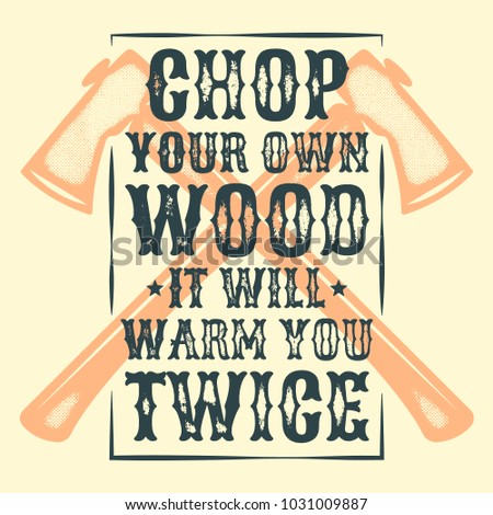 chop your own wood it will warm