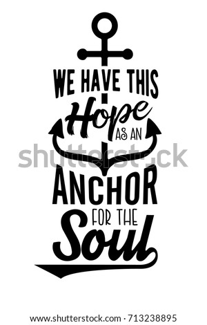 Christian Vector Biblical Emblem Design from Hebrews, We have this Hope as an Anchor for the Soul with Anchor Art on White background