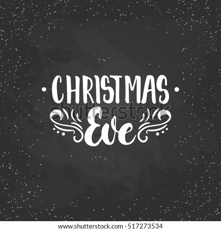 Christmas Eve - lettering Christmas and New Year holiday calligraphy phrase isolated on the background. Fun brush ink typography for photo overlays, t-shirt print, poster design.