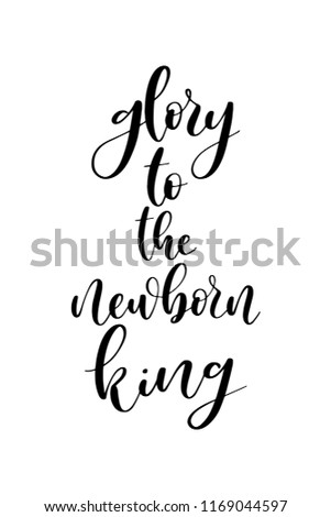Christmas greeting card with brush calligraphy. Vector black with white background. Glory to the newborn king.