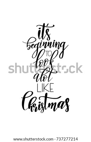 Christmas greeting card with brush calligraphy. Vector black with white background. It's beginning to look a lot like Christmas.