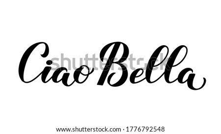 ciao bella  hello beautiful in