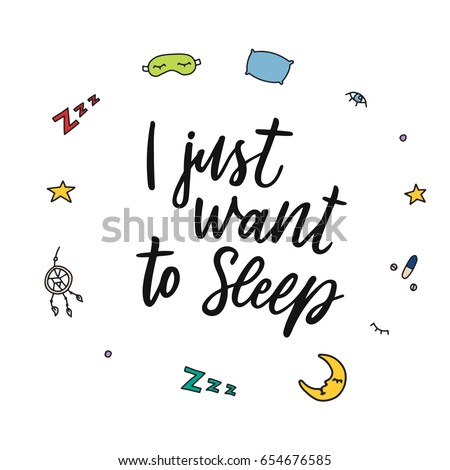 Circle with calligraphic phrase i just want to sleep and sleep problems and insomnia symbols. Hand drawn lettering composition. Quote about night. Vector design illustration.