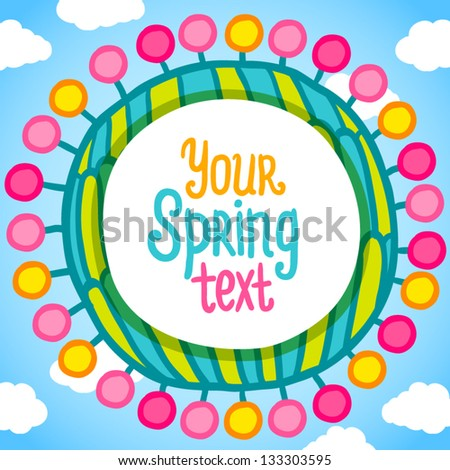 Circle with cartoon flowers around it, and place for you text inside. - stock vector