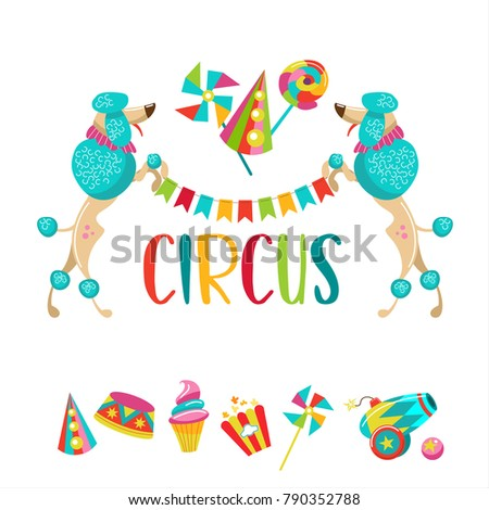 Circus. Vector illustration. Two trained dogs poodles holding a garland of flags. Set of cliparts. Popcorn, cap, candy, balloon, ice cream.