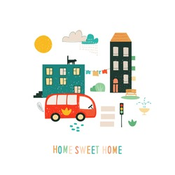 City slogan graphic print. Home sweet home. Baby art design. Abstract town illustration with cute textured house, funny bus and cars, inspirational quote. Vector funny print for card, poster, banner.