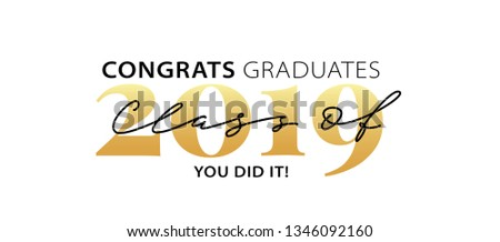 Class of 2019. Congrats Graduates. You did it. Lettering Graduation logo. Modern calligraphy. Vector illustration. Template for graduation design, party, high school or college graduate, yearbook.