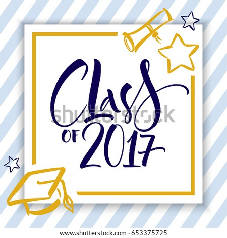 Class of 2017 hand drawn lettering. Template for graduation design, party, high school or college graduate. Modern calligraphy, brush painted letters. Vector illustration.