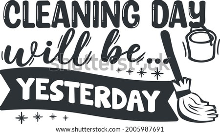 Cleaning day will be yesterday. Funny quotes for t-shirt, sticker, mug and other. Monochrome decoration element ストックフォト ©