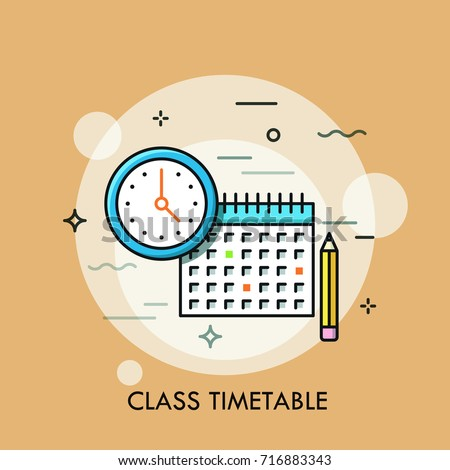 Clock, calendar and pencil. Concept of class timetable or schedule, personal study plan creation, learning time planning and scheduling. Modern vector illustration for banner, poster, website.