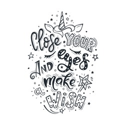 Close your eyes and make wish. Vector inspirational quote. Motivational handdrawn lettering with the silhouette of a unicorn: his horn, ears, mane and closed eyes. Believe in miracles