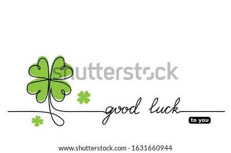 Clover vector sketch.  Good luck lettering, signature, quote. Lucky, fortune, good luck wishes. One continuous line drawing background, banner, illustration, simple design. Stock photo ©