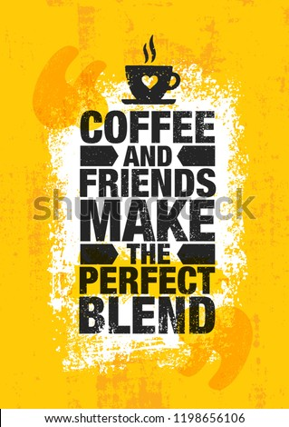Coffee And Friends Make The Perfect Blend. Inspiring Cafe Decoration Creative Motivation Quote Poster Template. Kitchen Art Vector Typography Banner Design Concept On Grunge Texture Rough Background