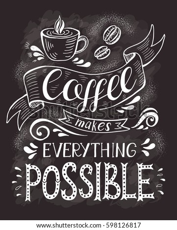 Coffee banner with quote on the chalk board. Coffee makes everything possible . Vector hand-drawn lettering for prints , posters, menu design and invitation . Calligraphic and typographic design.
