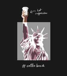 coffee break slogan with liberty statue invert color holding coffee cup vector illustration on black background