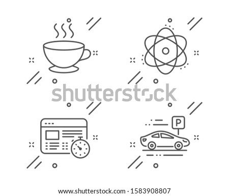 Coffee cup, Web timer and Atom line icons set. Car parking sign. Hot drink, Online test, Electron. Transport place. Business set. Line coffee cup outline icon. Vector