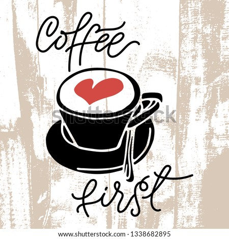 Coffee First hand drawn lettering.Hand drawn lettering phrase with coffee cup and heart. Modern motivating calligraphy decor. Phrase for card or poster, scrapbooking or journaling card.