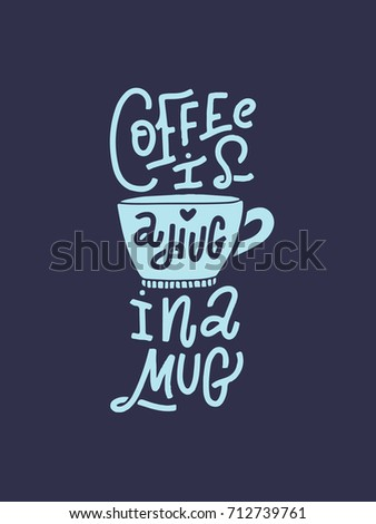 Coffee is a hug in a mug. Hand-lettered vector coffee quote print  #712739761