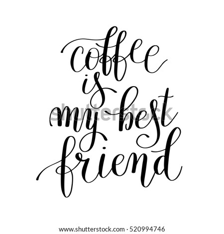 Coffee Is My Best Friend Black And White Handwritten Lettering Positive  Quote To Poster Design,