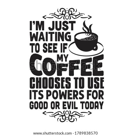 coffee quote and saying i am