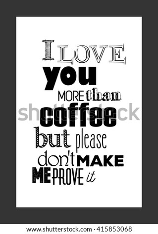 coffee quote i love you more