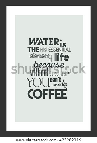 coffee quote water is the most