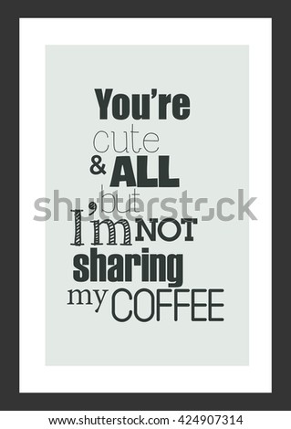 coffee quote you are cute and