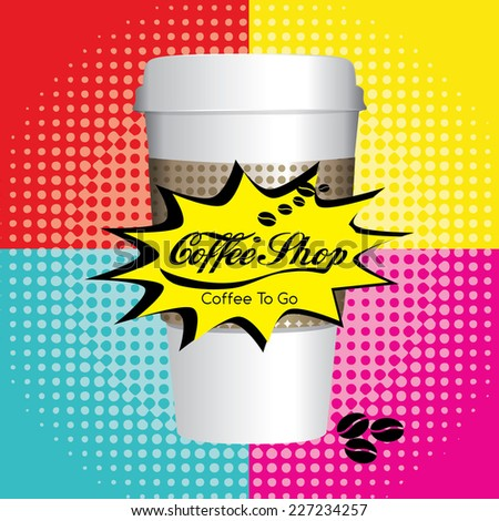Coffee Shop Pop Art Menu Design - Food & Drink. A coffee cup vector illustration