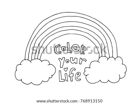 Color your life. Text quote. Rainbow, cloud isolated. Inspirational quote. Kawaii background. Cute vector artwork. Black and white. Coloring book page for adult and kid. T-shirt print, greeting card