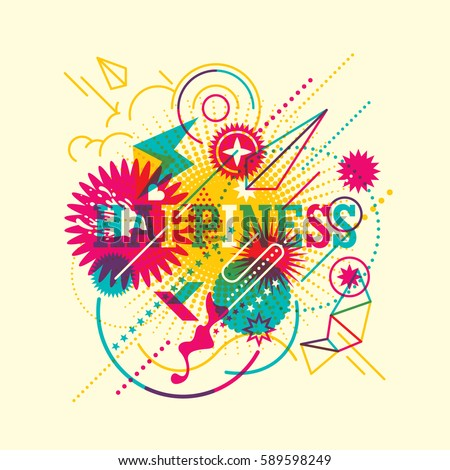 Colorful abstract style 'happiness' background, with composition made of various shapes objects and typography. Vector illustration.