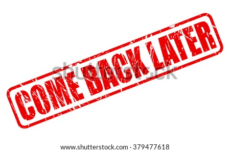 come back later red stamp text