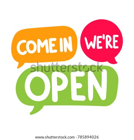 Come in we're open. Vector hand drawn speech bubbles, label, badge, sticker illustration on white background.