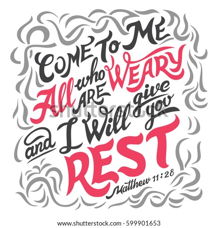 come to me all who are weary
