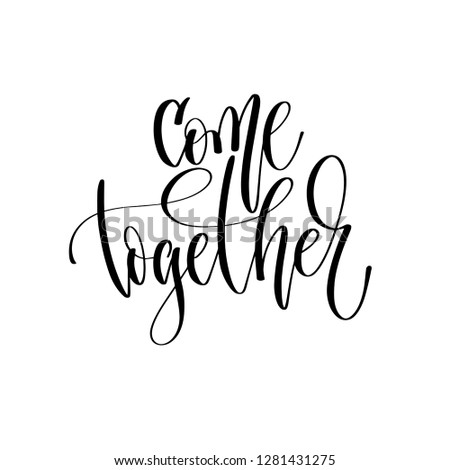 come together - hand lettering inscription text, motivation and inspiration positive quote, calligraphy vector illustration
