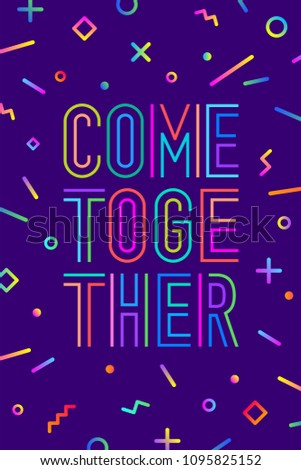 Come together. Motivation positive poster and banner. Come together on color background with geometric graphic element in memphis trendy style. Colorful poster with text Come together. Illustration