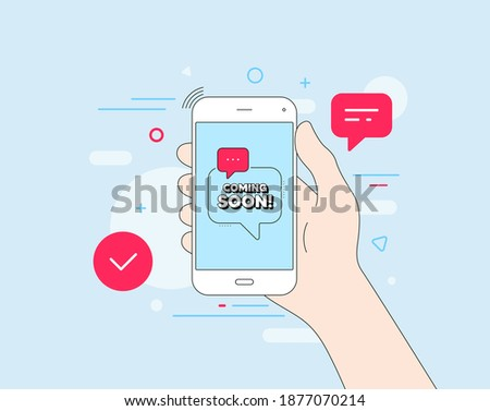 Coming soon. Mobile phone with offer message. Promotion banner sign. New product release symbol. Customer service banner. Coming soon badge shape. Phone app speech bubble. Vector