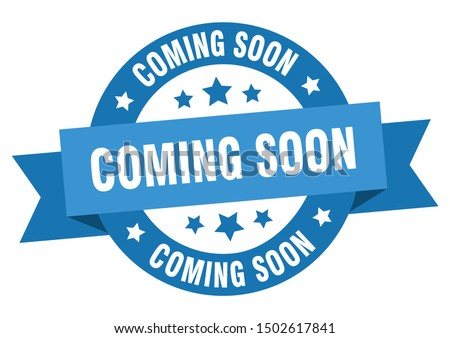 coming soon ribbon. coming soon round blue sign. coming soon peeler