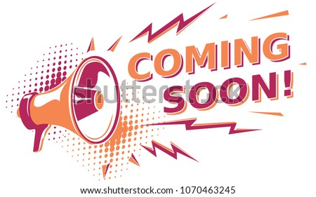 Coming soon - sign with megaphone
