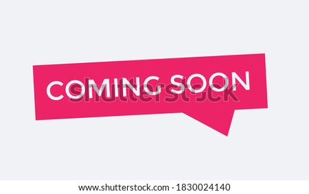 coming soon text button. coming soon web button. coming soon welcome message. coming soon