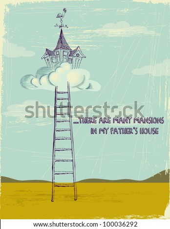 Concept Illustration of a New Testament Verse - hand drawn mansion with a rooster weather vane, on top of a fluffy cloud, ladder leading up to it; on a grungy worn blue-green background