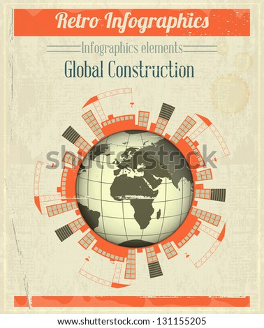 Concept of Global Construction. Vintage Infographics - Building under Construction around the Planet Earth. Vector Illustration.