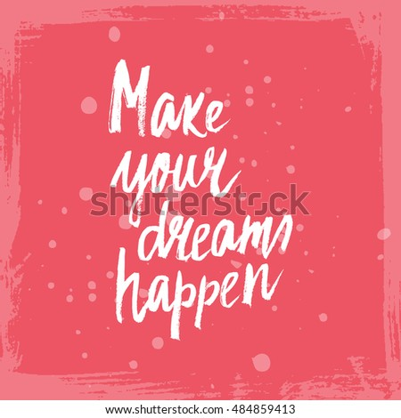 Conceptual hand drawn phrase Make your dreams happen. Lettering design for posters, t-shirts, cards, invitations, stickers, banners, advertisement. Vector.